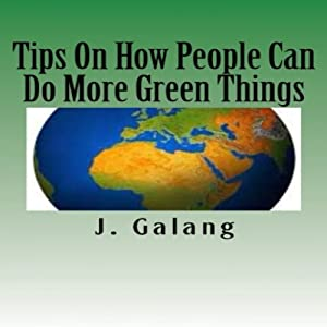 Tips on How People Can Do More Green Things | [J. Galang]