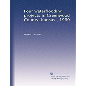 Four waterflooding projects in Greenwood County, Kansas., 1960 Kenneth H. Johnston