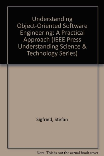 Understanding Object-Oriented Software Engineering: A Practical Approach (IEEE Press Understanding Science & Technology Series)