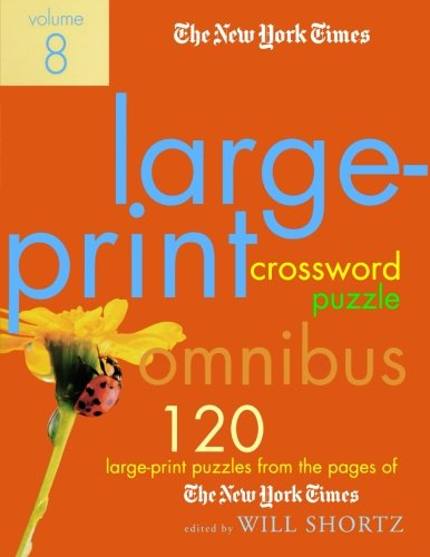 The New York Times Large-Print Crossword Puzzle Omnibus Volume 8: 120 Large-Print Puzzles from the Pages of The New York Times