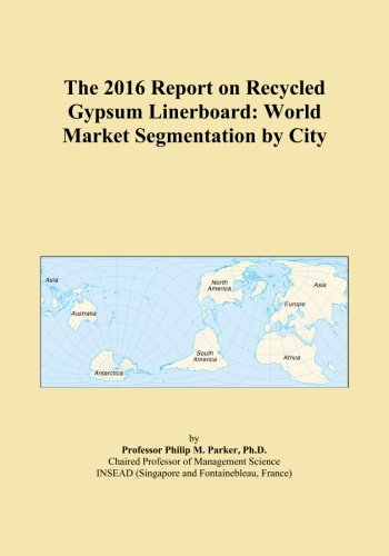 The 2016 Report on Recycled Gypsum Linerboard: World Market Segmentation by City PDF