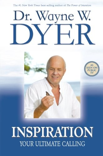 Inspiration: Your Ultimate Calling, by Dr. Wayne W. Dyer