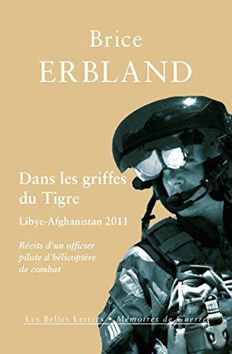 Dans les griffes du Tigre: Libye-Afghanistan 2011, Récits d'un officier pilote d'hélicoptère de combat (Mémoires de guerre t. 4)