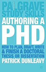 Authoring a PH.D.: How to Plan, Draft, Write and Finish a Doctoral Thesis or Dissertation: How to Plan, Draft, Write and Finish a Doctoral Dissertation (Palgrave Study Guides)