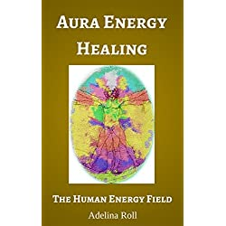 Aura Energy Healing: The Human Energy Field