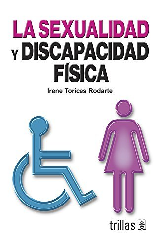 la-sexualidad-y-discapacidad-fisica-sexuality-and-physical-disability-spanish-edition-by-irene-toric