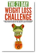 The 21-Day Weight Loss Challenge: a deep and no BS step-by-step approach to transforming your lifestyle and get you healthy, happy & in shape (21-Day Challenges) (Volume 7)