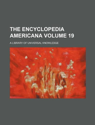 The Encyclopedia Americana Volume 19; a library of universal knowledge