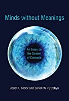 Minds without Meanings: An Essay on the Content of Concepts (English Edition)