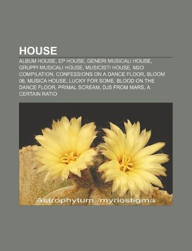 House: Album house, EP house, Generi musicali house, Gruppi musicali house, Musicisti house, M2o Compilation, Confessions on a Dance Floor (Italian Edition)