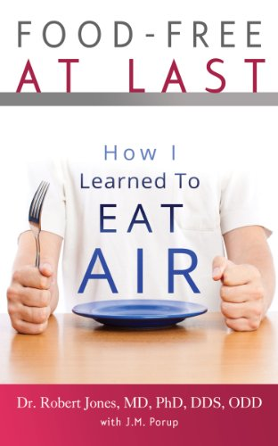 Kindle Daily Deals For Thursday, Feb. 21 – 4 Bestselling Titles, Each $1.99 or Less! plus Food-Free at Last: How I Learned to Eat Air by Dr. Robert Jones MD PhD DDS ODD