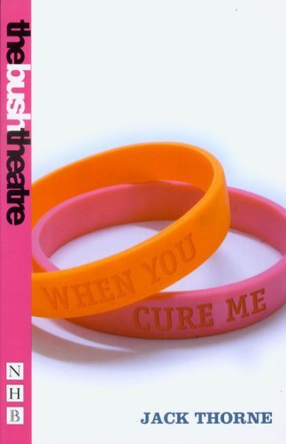 When You Cure Me Nick Hern Books by Jack Thorne 2006 09 01 PDF