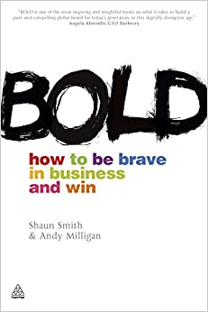 Bold: How to Be Brave in Business and Win: Shaun Smith