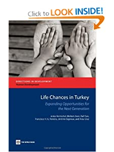 Life Chances in Turkey: Expanding Opportunities for the Next Generation (Directions in Development) Jesko Hentschel, Meltem Aran, Raif Can and Francisco H.G. Ferreira