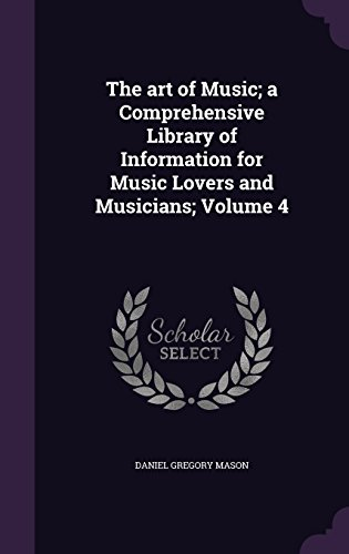 The art of Music; a Comprehensive Library of Information for Music Lovers and Musicians; Volume 4