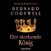 Der sterbende König (Uhtred 6) | Bernard Cornwell
