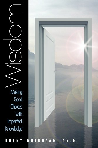 Wisdom - Making Good Choices with Imperfect Knowledge