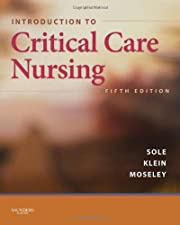 Introduction to Critical Care Nursing by Mary Lou Sole PhD RN CCNS CNL FAAN FCCM
