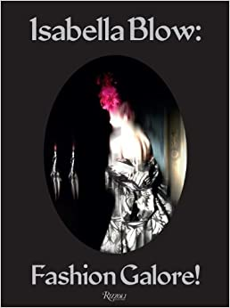 Isabella Blow: Fashion Gallore! published by Rizzoli