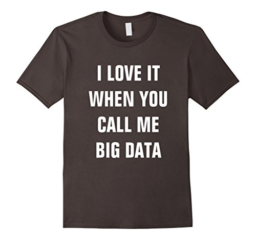 I-Love-It-When-You-Call-Me-Big-Data-Shirt-Startup-Tee
