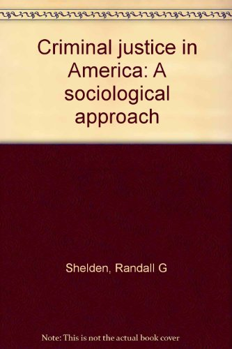 Criminal justice in America: A sociological approach