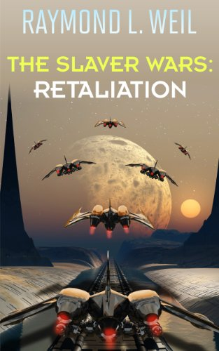 Book: The Slaver Wars - Retaliation (The Slaver Wars Book Five) by Raymond L. Weil