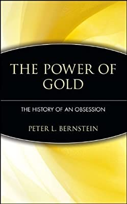 The Power of Gold: The History of an Obsession by Bernstein, Peter L. (2001) Paperback