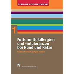 Futtermittelallergien und -intoleranzen bei Hund und Katze (Dahlemer Diätetikseminare: Tierernährung in der Praxis 1)