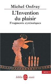 L'invention du plaisir : fragments cyrénaïques, Onfray, Michel