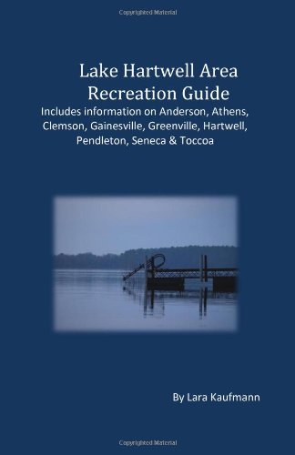 Lake Hartwell Area Recreation Guide: Includes Information On Anderson, Athens, Clemson, Greenville, Hartwell, Pendleton & Toccoa