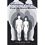 The Obesity Myth You're Not Overweight, You're Overwasteby Aaron K. Mottley