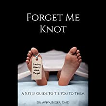 Forget Me Knot: A 5 Step Guide to Tie You to Them (       UNABRIDGED) by Aviva Boxer Narrated by Celia Hemkin