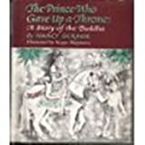 img - for The prince who gave up a throne : a story of the Buddha. book / textbook / text book
