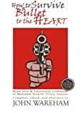 How to Survive a Bullet to the Heart: Secret Lives & Uncensored Confessions of Maximum Security Prison Inmates