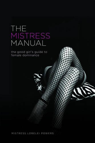The Mistress Manual: The Good Girl's Guide to Female Dominance