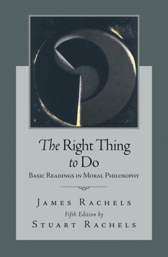 James Rachels & Stuart Rachels, eds., The Right Thing to Do: Basic Readings in Moral Philosophy