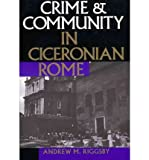 img - for [ Crime and Community in Ciceronian Rome [ CRIME AND COMMUNITY IN CICERONIAN ROME BY Riggsby, Andrew M ( Author ) Jan-01-1999[ CRIME AND COMMUNITY IN CICERONIAN ROME [ CRIME AND COMMUNITY IN CICERONIAN ROME BY RIGGSBY, ANDREW M ( AUTHOR ) JAN-01-1999 ] By Riggsby, Andrew M ( Author )Jan-01-1999 Paperback book / textbook / text book