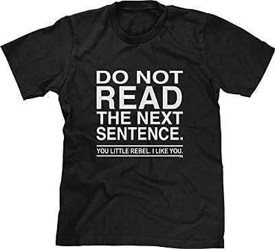 Blittzen Mens T-shirt Do Not Read The Next Sentence You Rebel