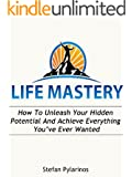 Life Mastery: How To Unleash Your Hidden Potential And Achieve Everything You've Ever Wanted (Free Bonus Video Included) (Success, Goal Setting, Achievement, Motivation)