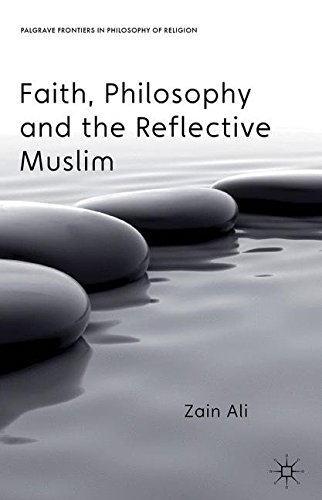 Faith, Philosophy and the Reflective Muslim (Palgrave Frontiers in Philosophy of Religion)