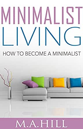 Minimalist living how to become a minimalist ebook m a for Minimalist living amazon