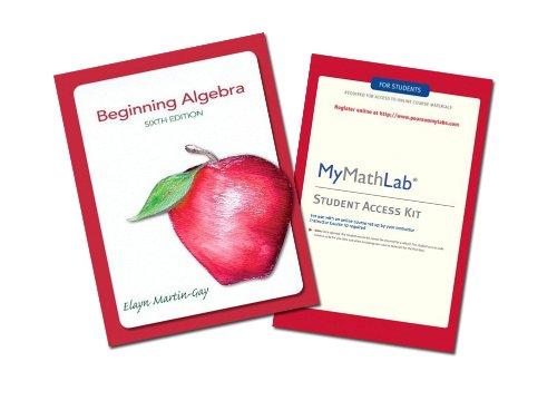 Beginning Algebra By Elayn Martin-Gay: with Mymathlab Access Card Included (Sixth Edition)