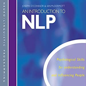 An Introduction to NLP: Psychological skills for understanding and influencing people | [Joseph O'Connor, Ian McDermott]