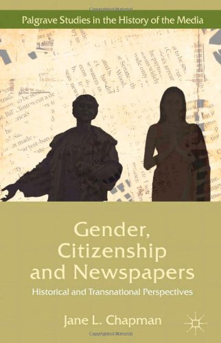Gender, Citizenship and Newspapers: Historical and Transnational Perspectives (Palgrave Studies in the History of the Me