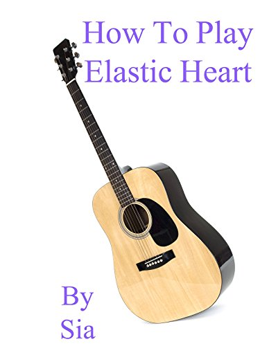 How To Play Elastic Heart By Sia - Guitar Tabs