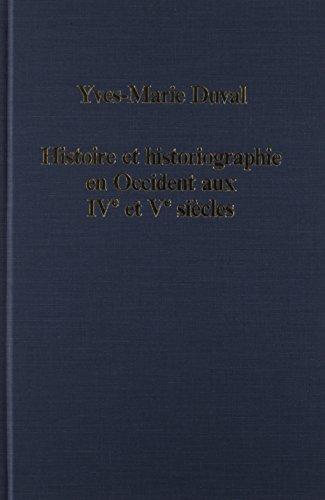 Histoire et Historiographie en Occident aux IVe et Ve Siecles (Variorum Collected Studies)