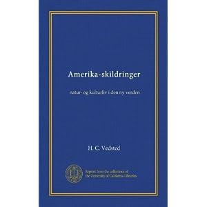 Amerika-skildringer: natur- og kulturliv i den ny verden (Danish Edition) H C Vedsted