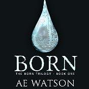Born: Born Trilogy Series # 1 | AE Watson