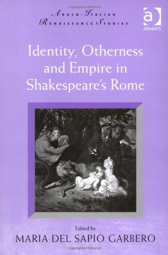 Identity, Otherness and Empire in Shakespeare's Rome (Anglo-Italian Renaissance Studies)