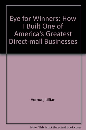 Eye for Winners: How I Built One of America's Greatest Direct-mail Businesses